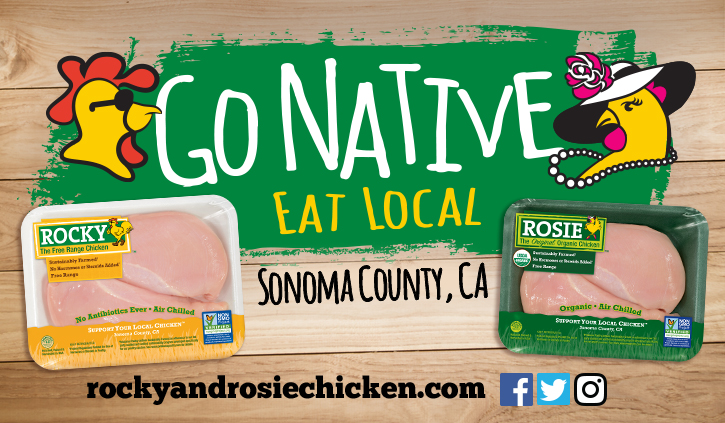 Go Native. Eat Local. Rosie, The Original Organic Chicken, and Rocky, The Free Range Chicken, are locally grown in Sonoma County, CA