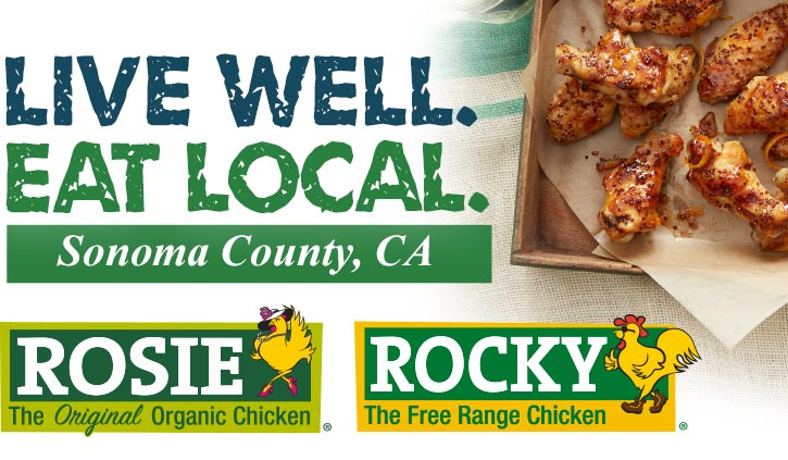 Live Well. Eat Local. Rosie, The Original Organic Chicken, and Rocky, The Free Range Chicken, are locally grown in Sonoma County, CA